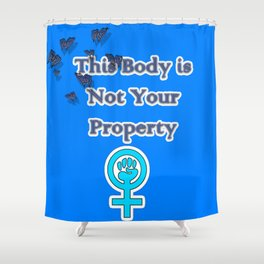 This Body is Not Your Property Shower Curtain