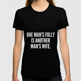 One man s folly is another man s wife T-shirt