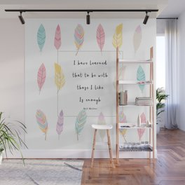 To Be With Those I Like Wall Mural