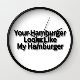Your Hamburger Looks Like My Hamburger Wall Clock