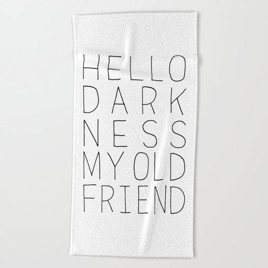 hello darkness Beach Towel