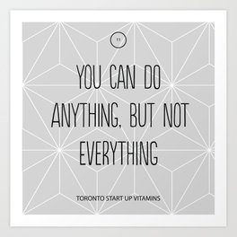 You Can Do Anything, But Not Everything Art Print