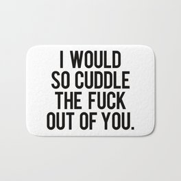 I would so cuddle the fuck out of you Bath Mat
