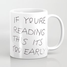 If You're Reading This It's Too Early Coffee Mug