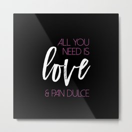 All you need is love & pan dulce Metal Print