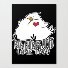 Big Chicks Need Love Too!! Canvas Print