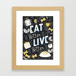 Eat better live better Framed Art Print