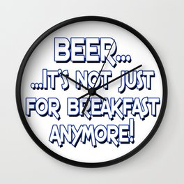 Beer... It's not just for breakfast anymore! Wall Clock