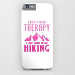 I Dont Need Therapy, I Just Need To Go Hiking mag iPhone Case