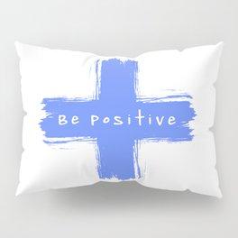 Be Positive Pillow Sham