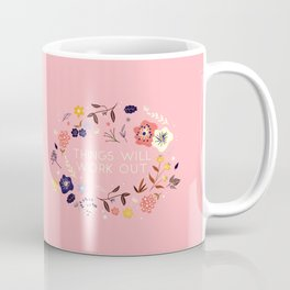 Things will work out - flowers and type Coffee Mug