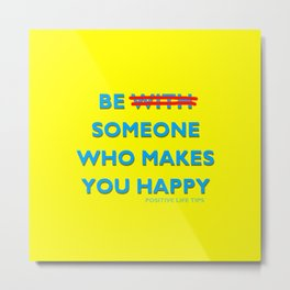 Be Someone Who Makes You Happy Metal Print