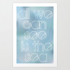 all we can see is the sea Art Print