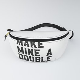 MAKE MINE A DOUBLE, Funny Bar Decor,Cute Kitchen Decor,Drink Sign,Alcohol Sign,Bar Cart,Celebrate Li Fanny Pack