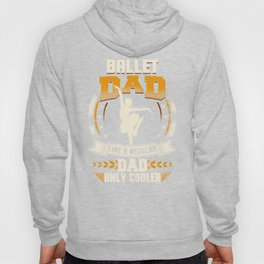 Ballet Dad Like A Regular Dad Only Cooler Hoody