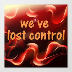 we have lost control Canvas Print