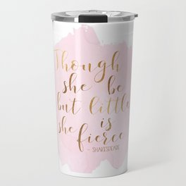 Though She Be But Little She Is Fierce,Shakespeare Print,Fierce Quote,Girls Room Decor,Nursery Girls Travel Mug