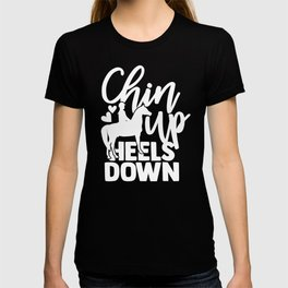 Horse Lover Gift Chin Up Heels Down Riding Horses T-shirt