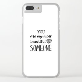 You are my most beautiful someone Clear iPhone Case