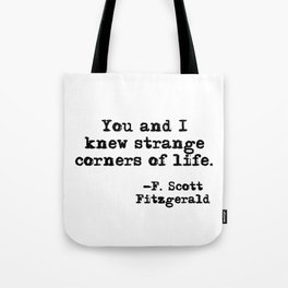 You and I knew strange corners of life - Fitzgerald quote Tote Bag