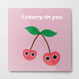 I Cherry-sh you Metal Print