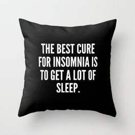 The best cure for insomnia is to get a lot of sleep Throw Pillow
