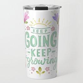 Keep Going Keep Growing Travel Mug