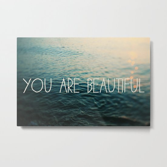 You Are Beautiful Metal Print