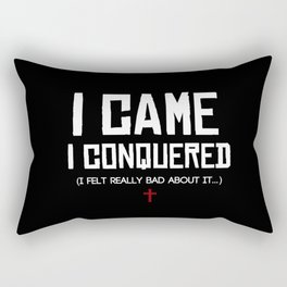 I Came. I Conquered. I Felt Really Bad About It. Rectangular Pillow