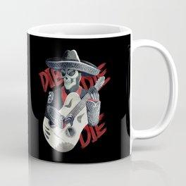 Die die die Coffee Mug