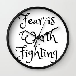 Fear is Worth Fighting Wall Clock