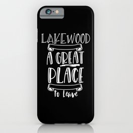 Lakewood Is A Great Place To Leave iPhone Case