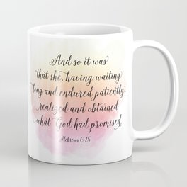 And so it was that she, having waited long and endured patiently, realized and obtained what God ... Coffee Mug