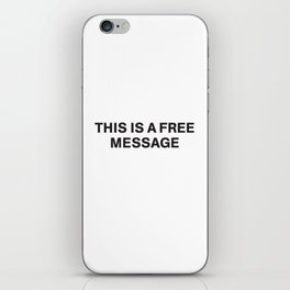 THIS IS A FREE MESSAGE iPhone Skin