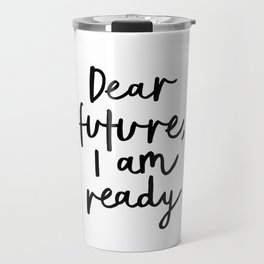 Dear Future I Am Ready modern black and white minimalist typography poster home room wall decor Travel Mug