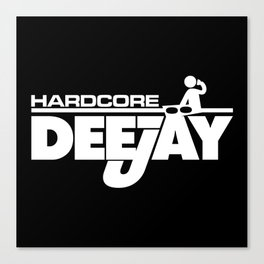 Hardcore DeeJay Music Quote Canvas Print