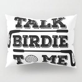 Talk Birdie To Me - Funny Golf Golfer Golfing Gift Pillow Sham