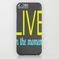 Live in the moment iPhone 6 Slim Case
