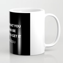 Maya Angelou Inspiration Quotes - Ask for what you want and be prepared to get it Coffee Mug