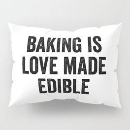 Baking Is Love Made Edible Pillow Sham