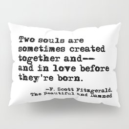 Two souls are sometimes created together - Fitzgerald quote Pillow Sham