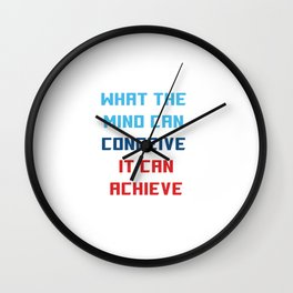 What the mind can conceive, it can achieve Wall Clock