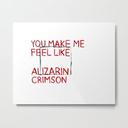 You Make Me Feel Like Alizarin Crimson Metal Print