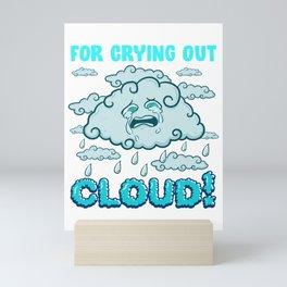 For Crying Out Cloud Rain Weather Meteorology Pun Mini Art Print
