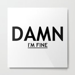 DAMN I'M FINE Metal Print