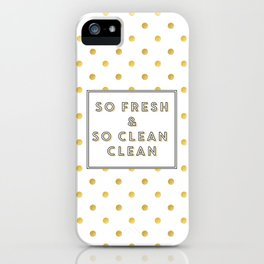 So Fresh and So Clean Clean Gold Foil Print iPhone Case