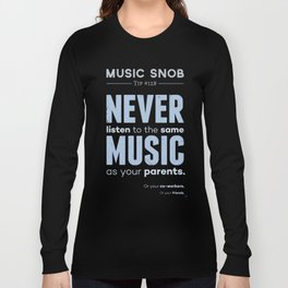 Never Listen to MORE of the Same Music — Music Snob Tip #128.5 Long Sleeve T-shirt