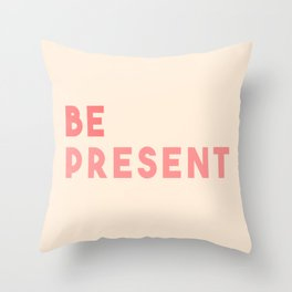 BE PRESENT Throw Pillow
