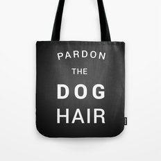 Pardon the dog hair Tote Bag