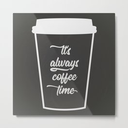 The Coffee Time I Metal Print